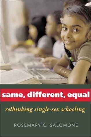 Same, Different, Equal: Rethinking Single-Sex Schooling Rosemary C. Salomone