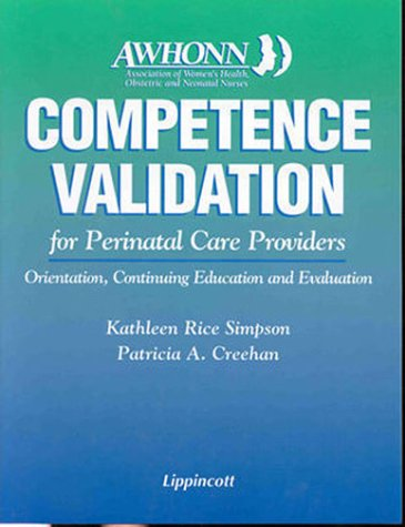 Competence Validation for Perinatal Care Providers: Orientation, Continuing Education and Evaluation Kathleen Rice Simpson