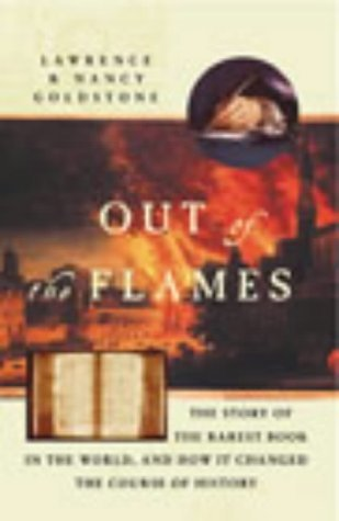 Out Of The Flames: The Story Of One Of The Rarest Books In The World, And How It Changed The Course Of History  by  Lawrence Goldstone