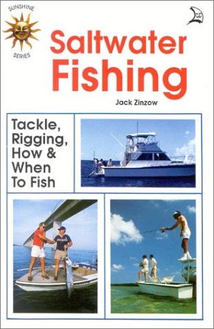 Saltwater Fishing. Tackle, Rigging, How & When To Fish  by  Jack Zinzow