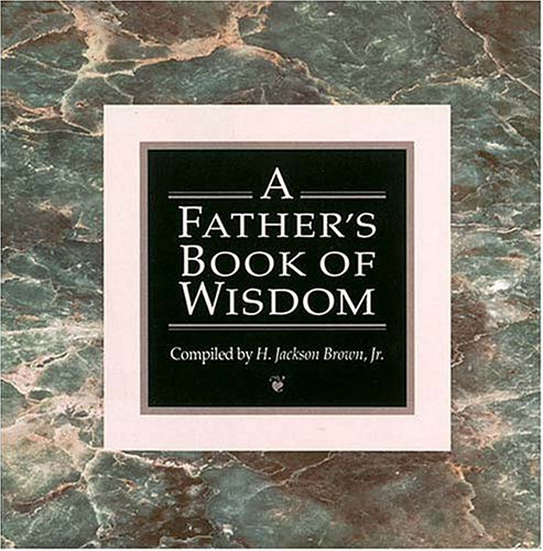 A Fathers Book of Wisdom H. Jackson Brown Jr.
