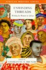 Unwinding Threads: Writing By Women In Africa  by  Charlotte Bruner