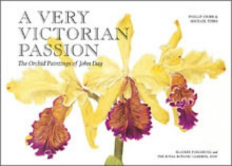 A Very Victorian Passion: The Orchid Paintings Of John Day, 1863 To 1888 Phillip J. Cribb