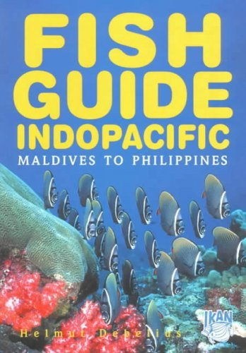 Fish Guide Indopacific: Maldives To Philippines Helmut Debelius