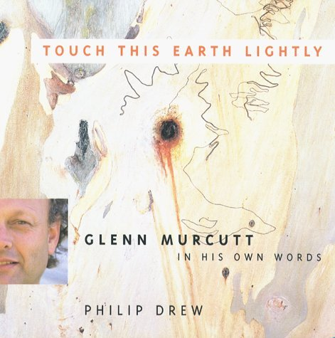 Touch This Earth Lightly: Glenn Murcutt in His Own Words Philip Drew