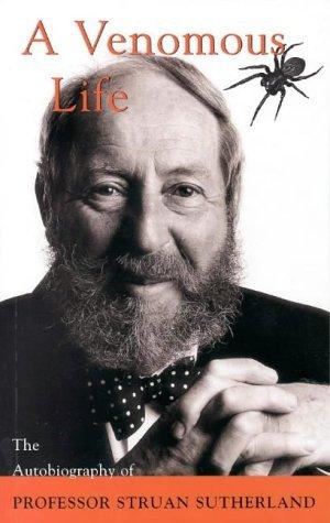 A Venomous Life: An Autobiography Struan K. Sutherland