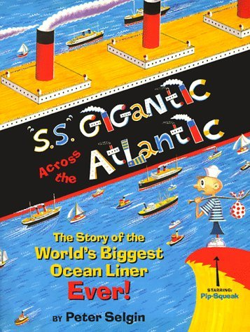 S.S. Gigantic Across the Atlantic: The Story of the Worlds Biggest Ocean Liner Ever  by  Peter Selgin