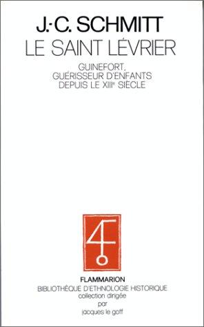 Le Saint Levrier: Guinefort, Guerisseur Denfants Depuis Le Xii Ie Siecle (Bibliotheque Dethnologie Historique) (French Edition) Jean-Claude Schmitt