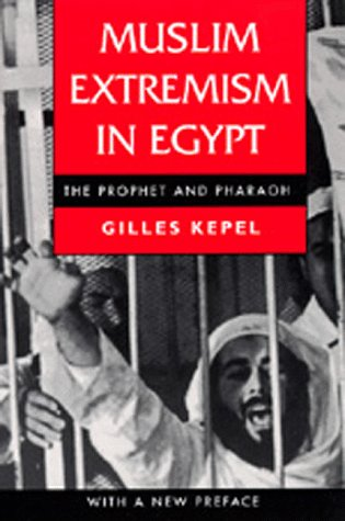 Muslim Extremism in Egypt: The Prophet and Pharaoh Gilles Kepel