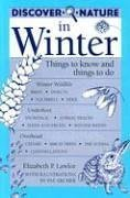 Discover Nature In Winter: Things To Know And Things To Do  by  Elizabeth P. Lawlor