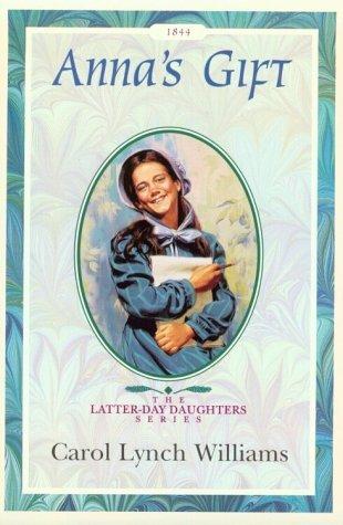 Annas Gift (Nauvoo, Illinois, 1844) Carol Lynch Williams