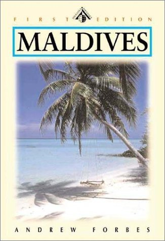 Maldives: Kingdom Of A Thousand Isles, First Edition  by  Andrew Forbes