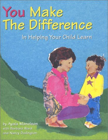 You Make The Difference In Helping Your Child Learn  by  H. Ayala Manolson