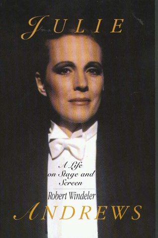 Julie Andrews: A Life on Stage and Screen Robert Windeler