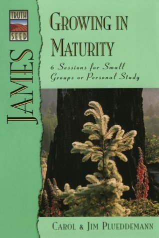 Truthseed: James Growing in Maturity  by  Carol Plueddemann