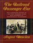 The Railroad Passenger Car: An Illustrated History of the First Hundred Years, with Accounts  by  Contemporary Passengers by August Mencken