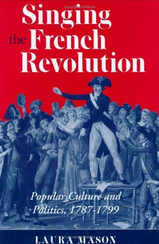 Singing The French Revolution: Popular Culture And Politics, 1787 1799 Laura Mason