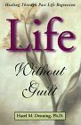 Life Without Guilt: Healing Through Past Life Regression Hazel Denning