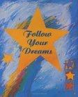 Follow Your Dreams  by  Liesl Vazquez