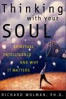 Thinking With Your Soul: Spiritual Intelligence and Why It Matters  by  Richard N. Wolman