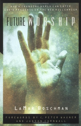 Future Worship: How a Changing World Can Enter Gods Presence in the New Millennium  by  LaMar Boschman