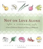 Not on Love Alone: A Cookbook: A Year of Delicious Dinners and More for Newlyweds  by  Jessie Carry Saunders