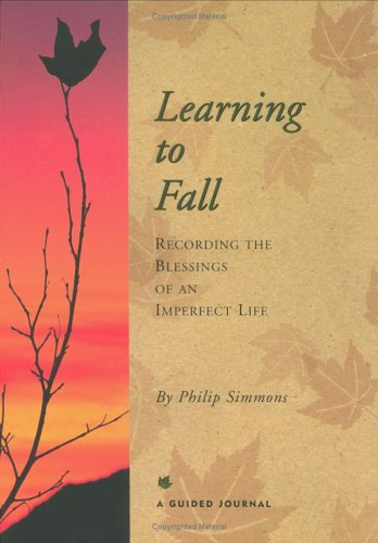 Learning to Fall: Recording the Blessings of an Imperfect Life  by  Philip Simmons