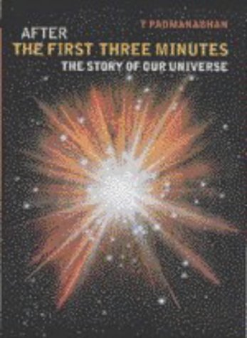 After The First Three Minutes: The Story Of Our Universe Thanu Padmanabhan