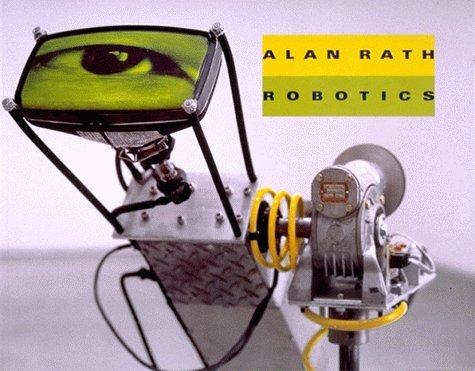 Robotics (Smart Art Press (Series), V. 6, No. 56.) Alan Rath