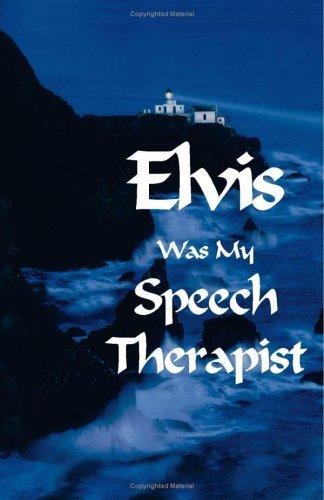 Elvis Was My Speech Therapist  by  James Lee Bradley