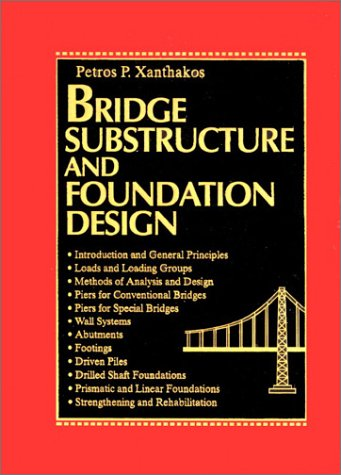 Bridge Substructure and Foundation Design  by  Petros P. Xanthakos