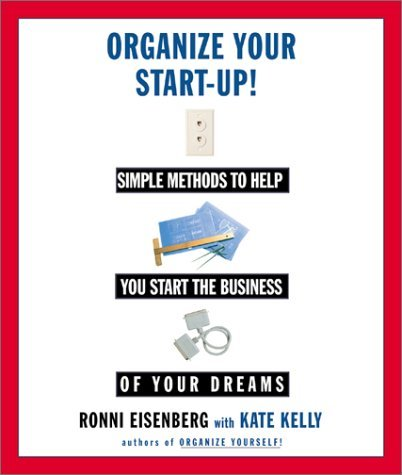 Organize Your Start Up: Simple Methods to Help You Start the the Business of Your Dreams Ronni Eisenberg