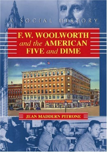 F.W. Woolworth and the American Five and Dime: A Social History Jean Maddern Pitrone