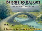 Bridges To Balance: 365 Ways To Balance Your Life And Achieve Your Goals  by  Rick Griggs