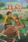 Ball Hog (Super Hoops , No 8)  by  Hank Herman