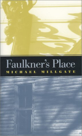 Faulkners Place  by  Michael Millgate