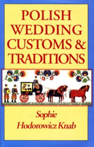 Polish Weddings, Customs & Traditions Sophie Hodorowicz Knab