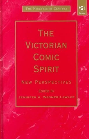 The Victorian Comic Spirit: New Perspectives Jennifer Wagner-Lawlor