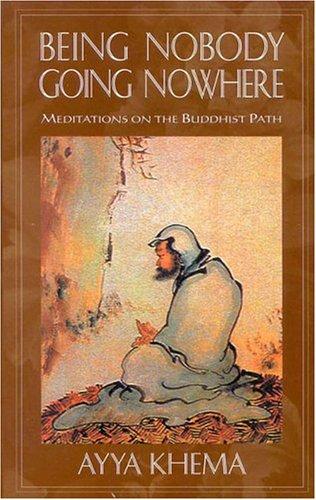 Being Nobody, Going Nowhere: Meditations On The Buddhist Path  by  Ayya Khema
