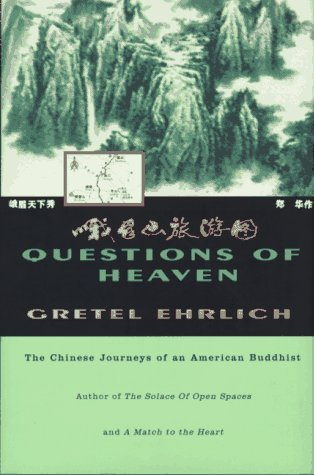 Questions of Heaven: The Chinese Journeys of an American Buddhist  by  Gretel Ehrlich