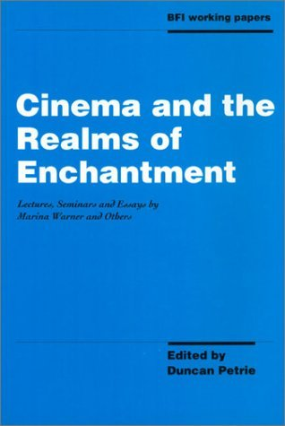 Cinema and the Realms of Enchantment: Lectures, Seminars and Essays  by  Duncan Petrie