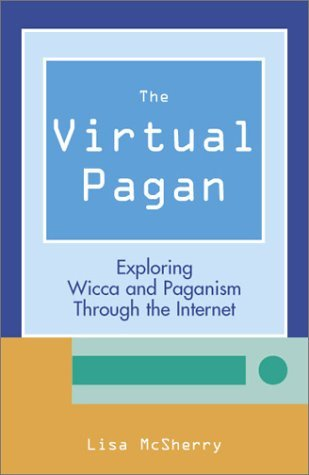 The Virtual Pagan: Exploring Wicca and Paganism Through the Internet  by  Lisa McSherry