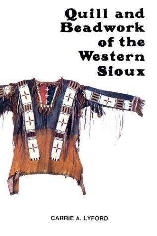 Quill And Beadwork Of The Western Sioux  by  Carrie A. Lyford