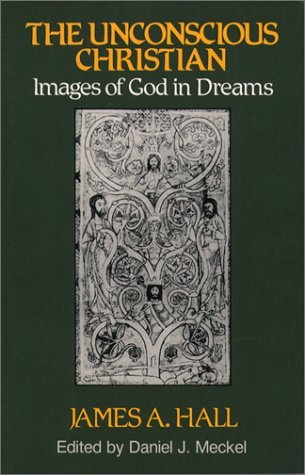 The Unconscious Christian: Images of God in Dreams James A. Hall