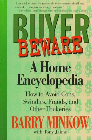 Buyer Beware: A Home Encyclopedia:  How To Avoid Cons, Swindles, Frauds, And Other Trickeries  by  Barry Minkow