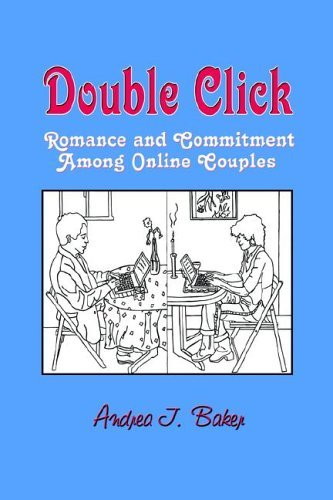 Double Click: Romance And Commitment Among Online Couples (Hampton Press Communication Series: New Media) Andrea J. Baker