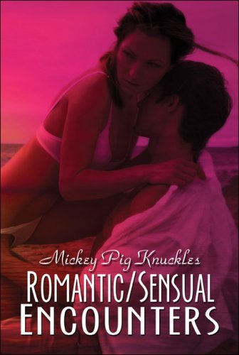Romantic/Sensual Encounters  by  Mickey Pig Knuckles
