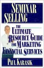 Seminar Selling: The Ultimate Resource Guide For Marketing Financial Services  by  Paul Karasik