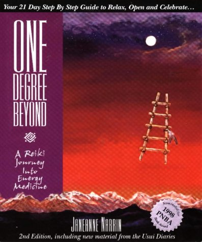 One Degree Beyond : A Reiki Journey Into Energy Medicine(Your 21-Day Step  by  Step guide to Relax, Celebrate and Open) With New Material from the Usui Diaries by Janeanne Narrin