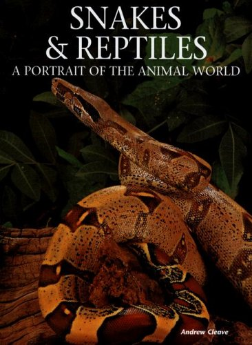 Snakes & Reptiles: A Portrait of the Animal World Andrew Cleave